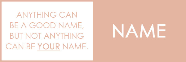NAME – Anything can be a good name, but not anything can be your name.