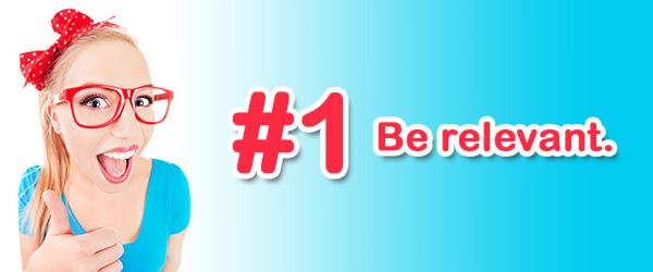 Tip #1 (of 14) - Be relevant