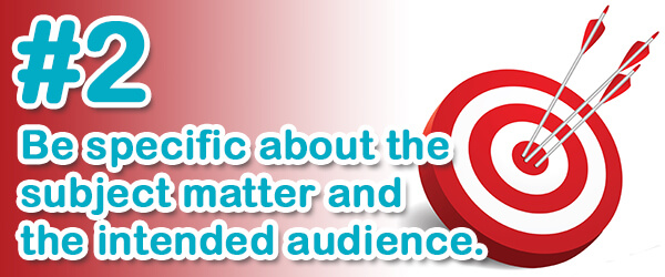 Tip #2 (of 14) - 2. Be specific about the subject matter and the intended audience
