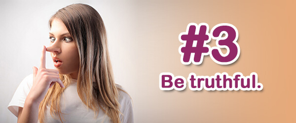 Tip #3 (of 14) - Be truthful