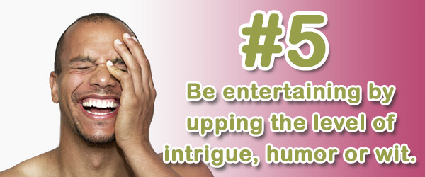 Tip #5 (of 14) - Be entertaining