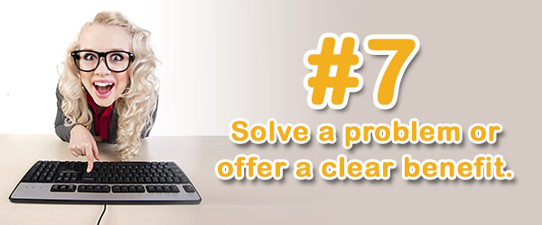 Tip #7 (of 14) - Solve a problem or offer a clear benefit