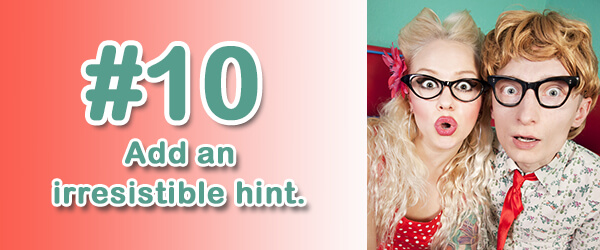 Tip #10 (of 14) - Add an irresistible hint