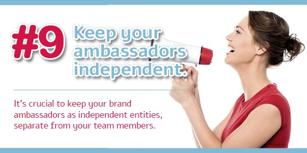 Creating an Ambassador Program - Tip 9: Keep your ambassadors independent