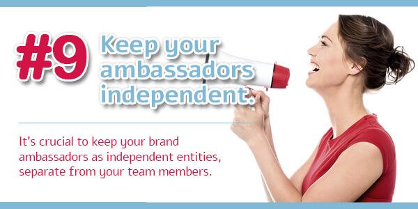 Creating an Ambassador Program - Tip 9: Keep your ambassadors independent